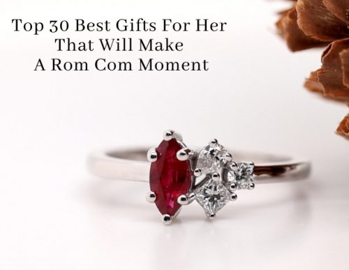 Top 30 Best Gifts For Her That Will Make A Rom Com Moment